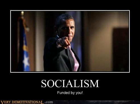 SOCIALISM Funded by you!