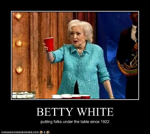BETTY WHITE putting folks under the table since 1922