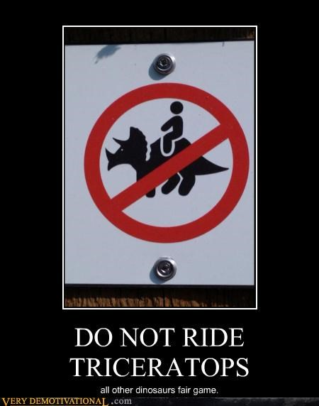 DO NOT RIDE TRICERATOPS all other dinosaurs fair game.