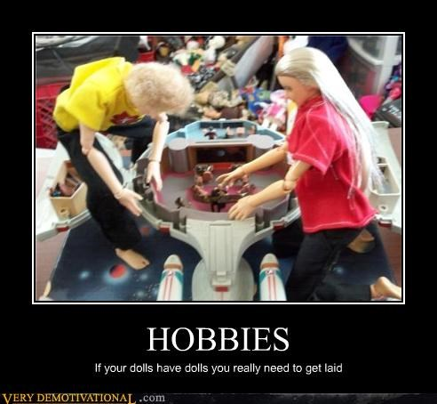 HOBBIES If your dolls have dolls you really need to get laid