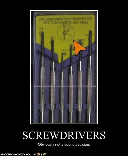SCREWDRIVERS Obviously not a sound decision.