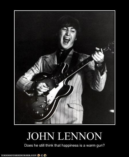 JOHN LENNON Does he still think that happiness is a warm gun?