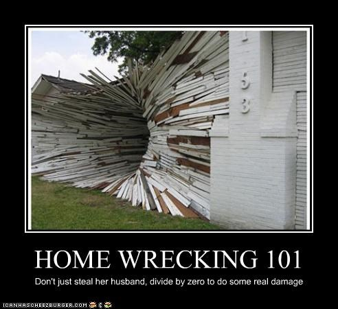 HOME WRECKING 101 Don't just steal her husband, divide by zero to do some real damage