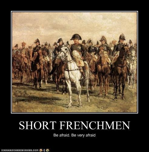 SHORT FRENCHMEN Be afraid. Be very afraid