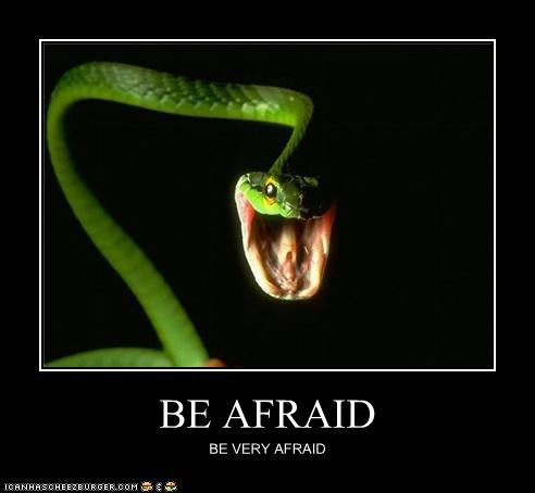 BE AFRAID BE VERY AFRAID