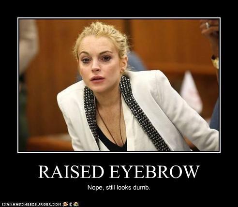 RAISED EYEBROW Nope, still looks dumb.
