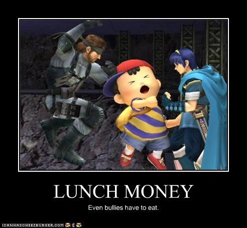 LUNCH MONEY Even bullies have to eat.