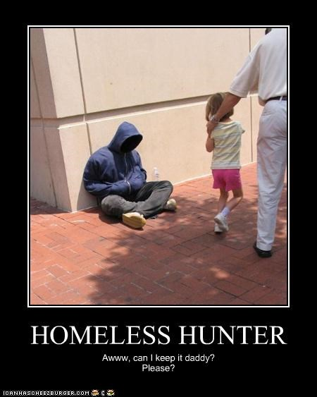 HOMELESS HUNTER Awww, can I keep it daddy? Please?