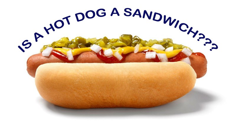 Debate over whether or not a hot dog is a sandwich.