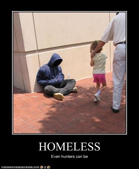 HOMELESS Even hunters can be