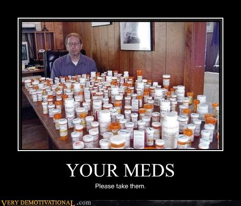 YOUR MEDS Please take them.