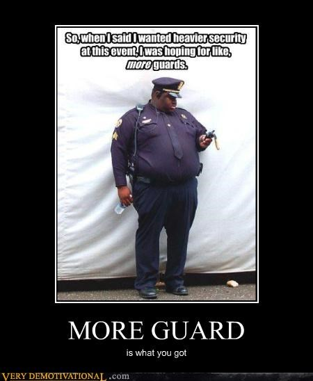 cops,fat,guards,misunderstanding,moar,Sad,water bottle