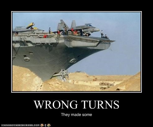 WRONG TURNS They made some