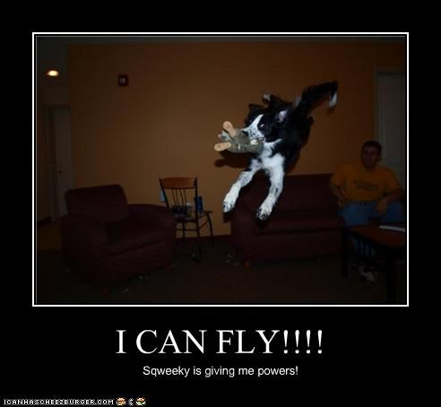 I CAN FLY!!!! Sqweeky is giving me powers!