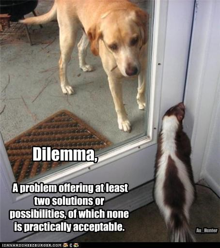 A problem offering at least two solutions or possibilities, of which none is practically acceptable. Dilemma, Au_Hunter