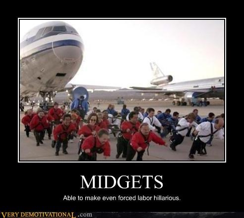 MIDGETS Able to make even forced labor hillarious.