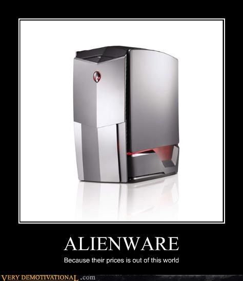 ALIENWARE Because their prices is out of this world