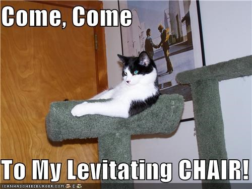 Come, Come  To My Levitating CHAIR!
