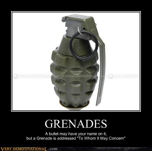"GRENADES A bullet may have your name on it, but a Grenade is addressed ""To Whom It May Concern"""