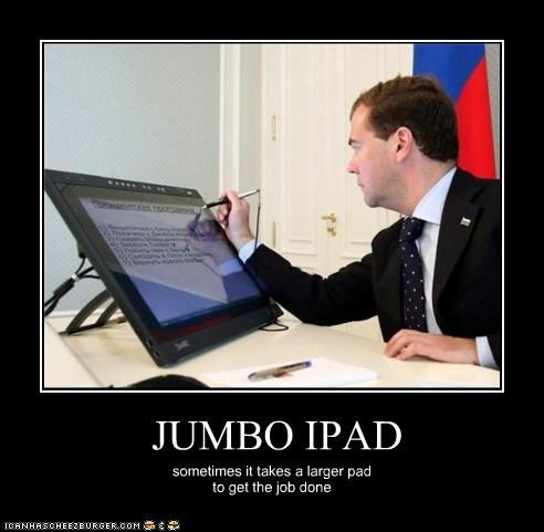 JUMBO IPAD sometimes it takes a larger pad to get the job done