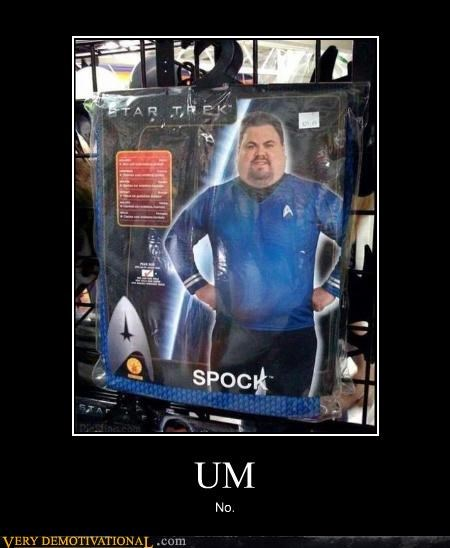 do not want fat guy idiots nerd no Spock Star Trek Vulcans - 3911576320