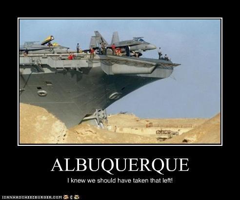 ALBUQUERQUE I knew we should have taken that left!