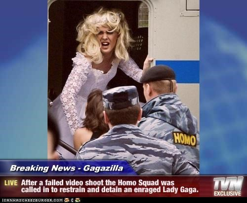 Breaking News - Gagazilla - After a failed video shoot the Homo Squad was called in to restrain and detain an enraged Lady Gaga.