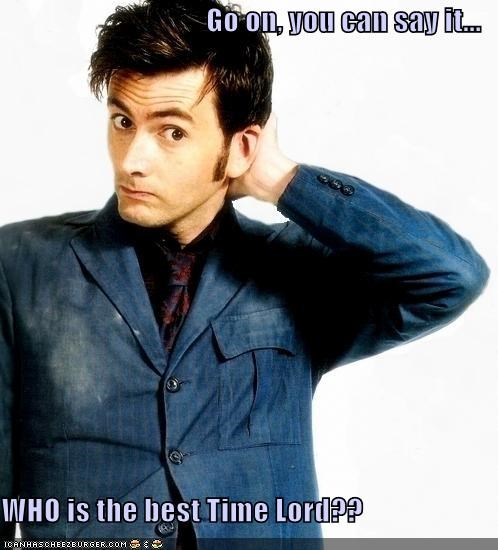 Go on, you can say it...  WHO is the best Time Lord??