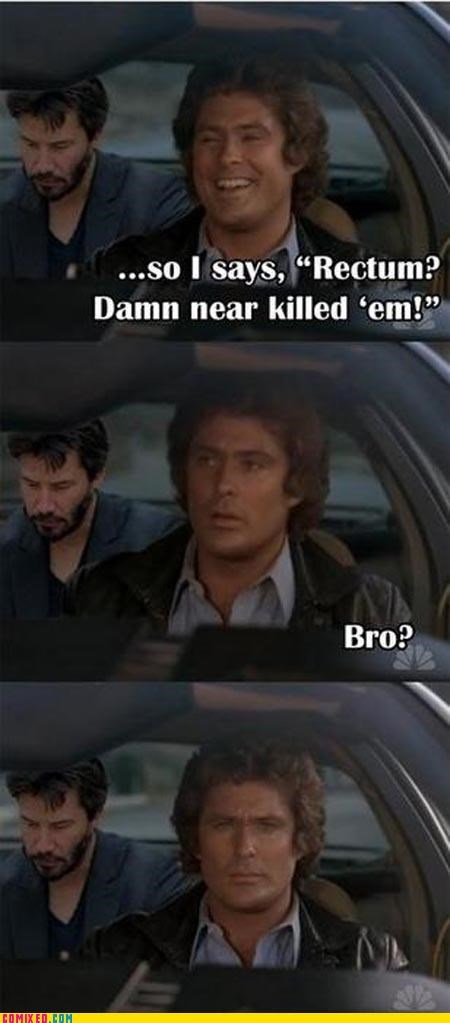 bro,car rides,celebutard,david hasslehoff,keanu reeves,rectum,sad keanu