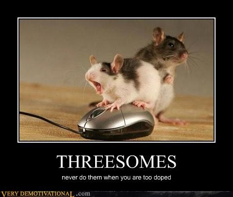 THREESOMES never do them when you are too doped