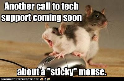 """Another call to tech support coming soon about a """"sticky"""" mouse."""