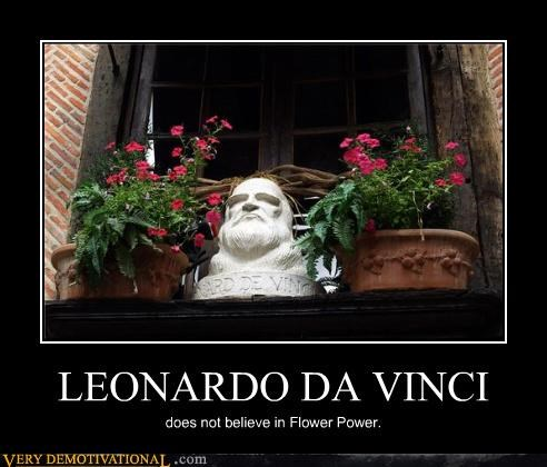 LEONARDO DA VINCI does not believe in Flower Power.