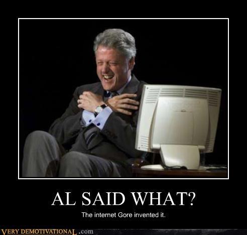 AL SAID WHAT? The internet Gore invented it.