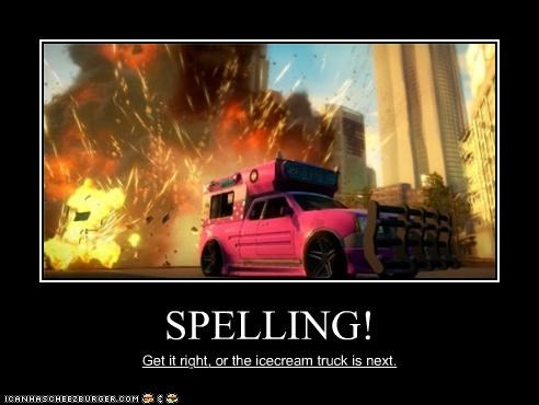 SPELLING! Get it right, or the icecream truck is next.