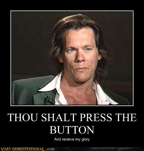 THOU SHALT PRESS THE BUTTON And recieve my glory