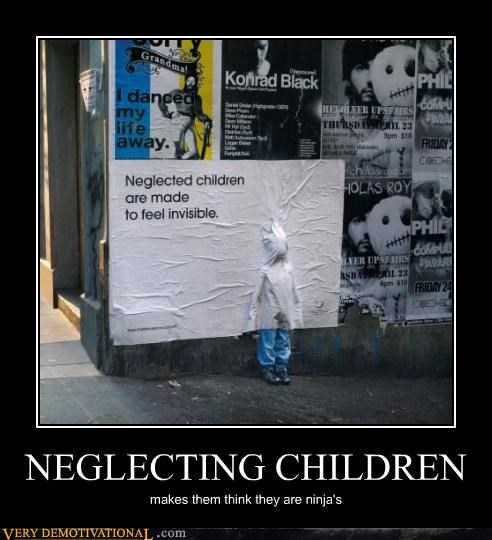 NEGLECTING CHILDREN makes them think they are ninja's
