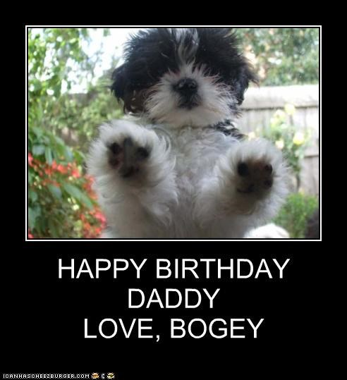 HAPPY BIRTHDAY DADDY LOVE, BOGEY