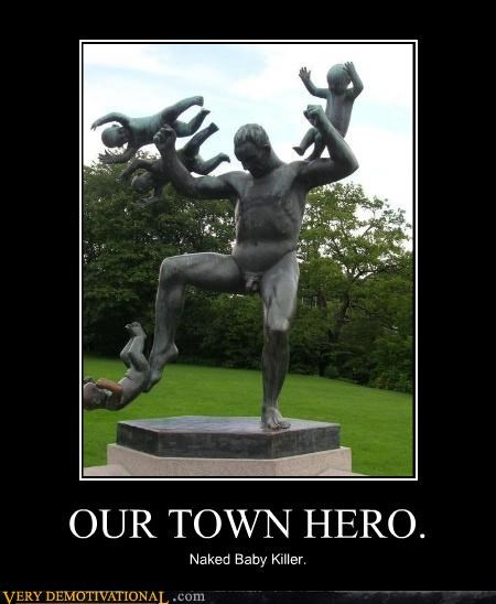 OUR TOWN HERO. Naked Baby Killer.