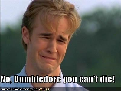 No, Dumbledore you can't die!