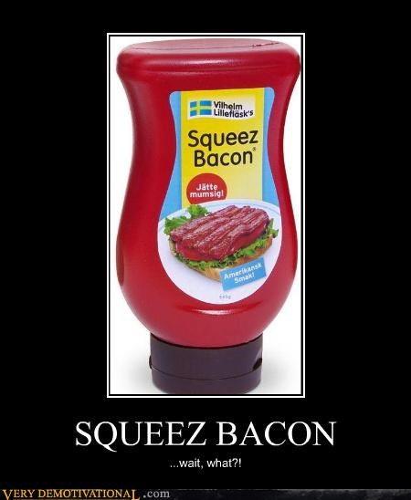 SQUEEZ BACON ...wait, what?!