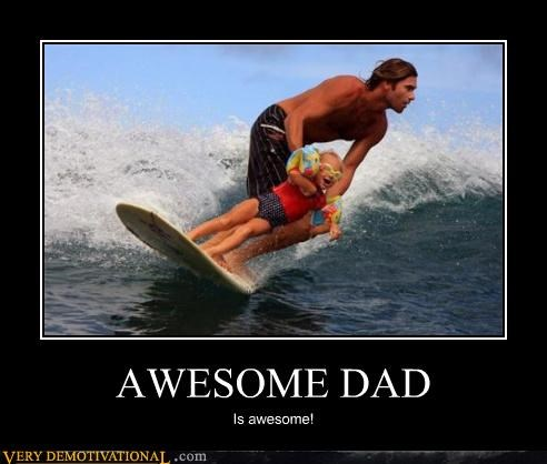 awesome cool dad hilarious impossible kids my parents suck Pure Awesome surfing - 3960234240