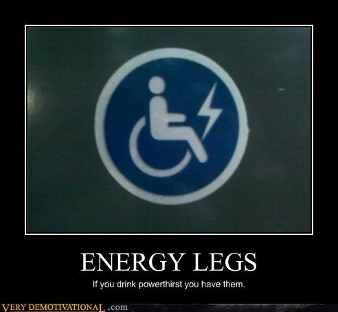 ENERGY LEGS If you drink powerthirst you have them.