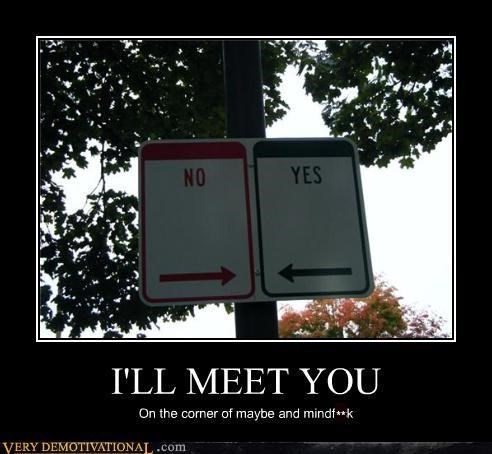 I'LL MEET YOU On the corner of maybe and mindf*ck