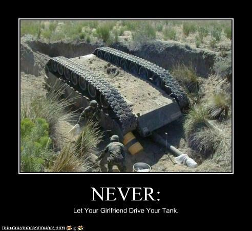 NEVER: Let Your Girlfriend Drive Your Tank.