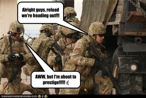 Alright guys, reload we're heading out!!! AWW, but I'm about to prestige!!!!! :{