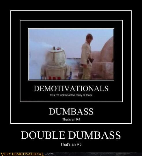 demotivational droids dumbass idiots luke skywalker R5D4 star wars tattooine - 3969050368