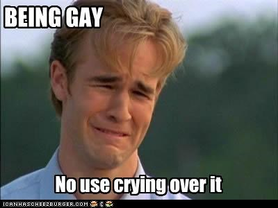 BEING GAY No use crying over it