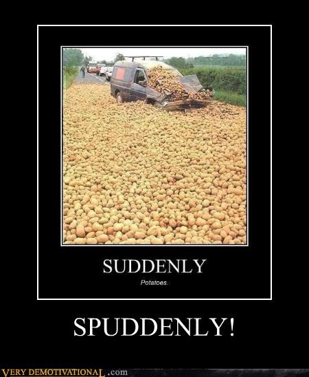 hilarious,OverKill 9000,potatoes,puns,so many,suddenly,wtf
