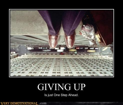 giving up,one step ahead