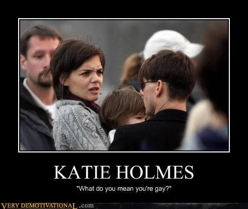 """KATIE HOLMES """"What do you mean you're gay?"""""""